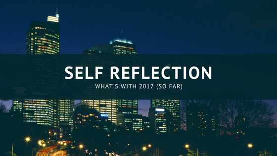 Self Reflection, What's with 2017 (English)